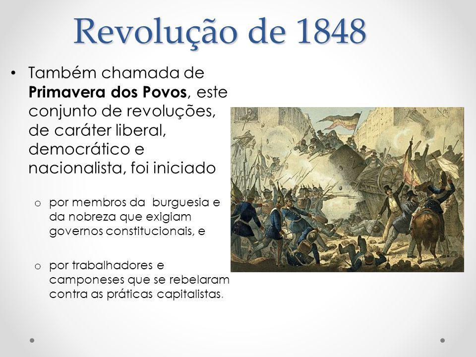Revolução de 1848 Também chamada de Primavera dos Povos, este conjunto de revoluções, de caráter liberal, democrático e nacionalista, foi iniciado.