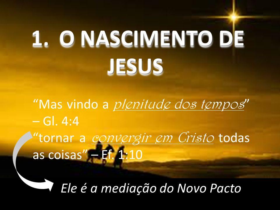 O NASCIMENTO DE JESUS Mas vindo a plenitude dos tempos – Gl. 4:4