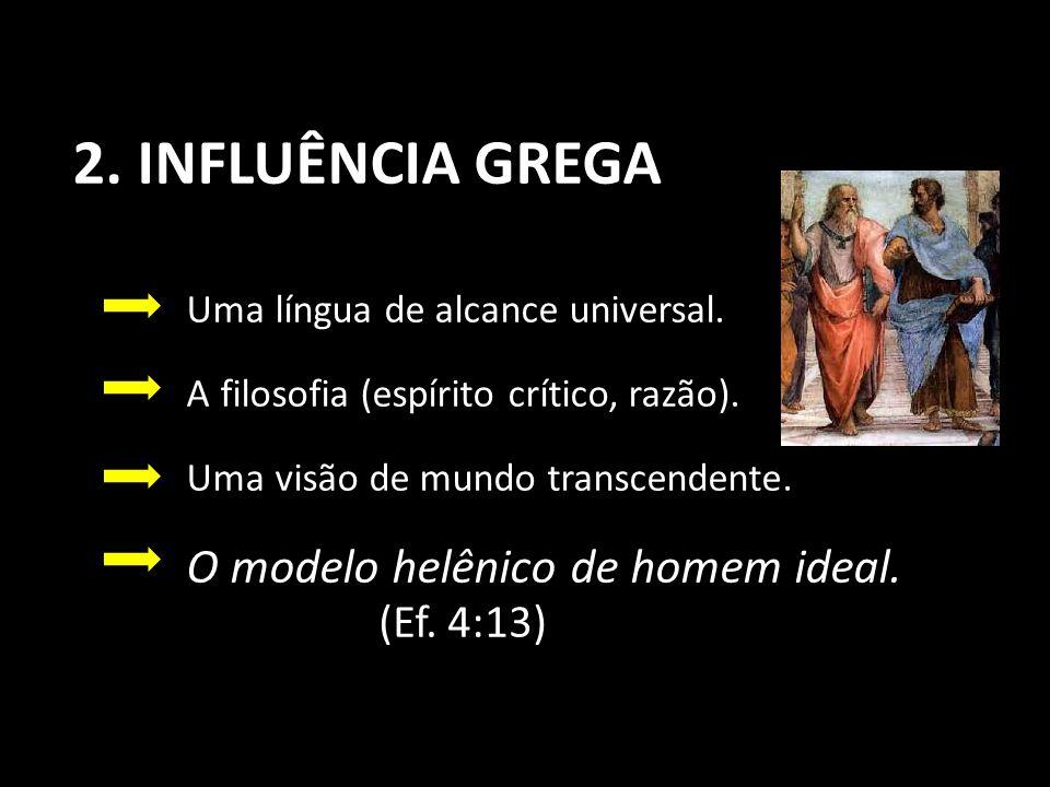 2. INFLUÊNCIA GREGA (Ef. 4:13) Uma língua de alcance universal.