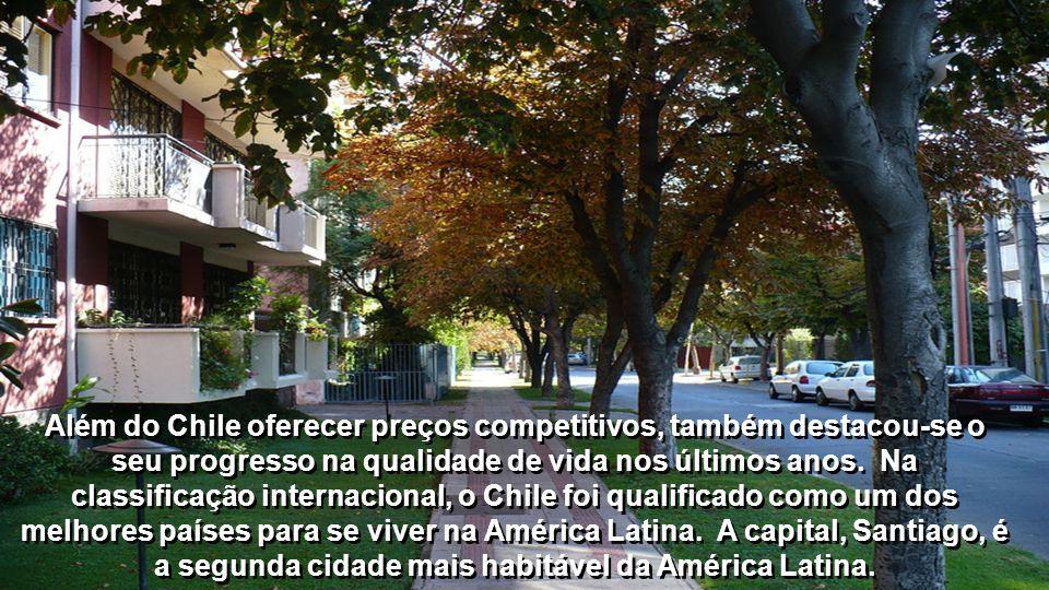Além do Chile oferecer preços competitivos, também destacou-se o seu progresso na qualidade de vida nos últimos anos.