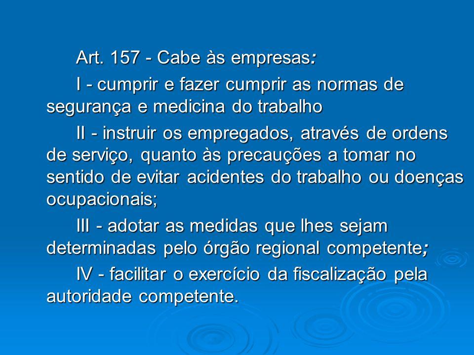 Art. 157 - Cabe às empresas: I - cumprir e fazer cumprir as normas de segurança e medicina do trabalho.
