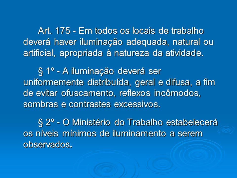 Art. 175 - Em todos os locais de trabalho deverá haver iluminação adequada, natural ou artificial, apropriada à natureza da atividade.