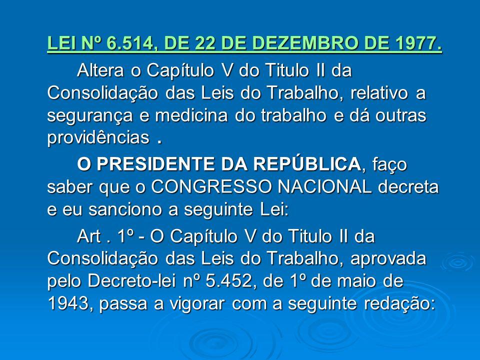 LEI Nº 6.514, DE 22 DE DEZEMBRO DE 1977.