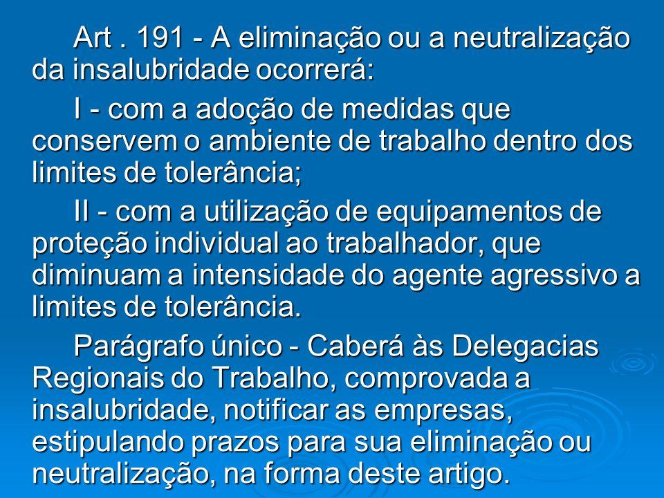 Art . 191 - A eliminação ou a neutralização da insalubridade ocorrerá:
