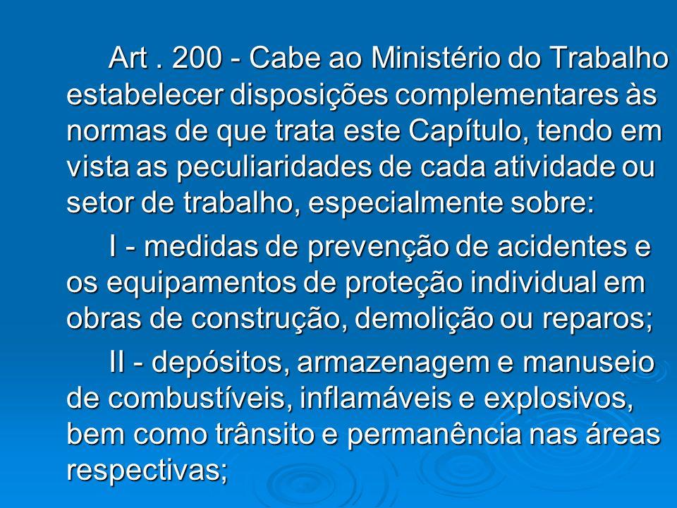 Art . 200 - Cabe ao Ministério do Trabalho estabelecer disposições complementares às normas de que trata este Capítulo, tendo em vista as peculiaridades de cada atividade ou setor de trabalho, especialmente sobre: