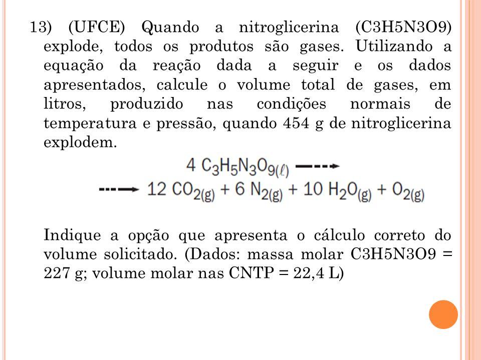 13) (UFCE) Quando a nitroglicerina (C3H5N3O9) explode, todos os produtos são gases.