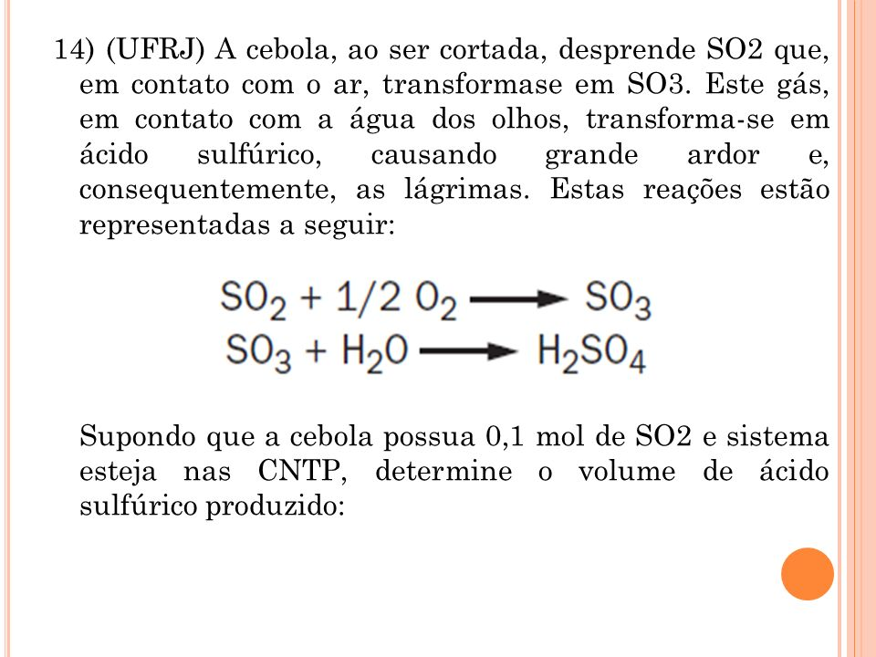 14) (UFRJ) A cebola, ao ser cortada, desprende SO2 que, em contato com o ar, transformase em SO3.