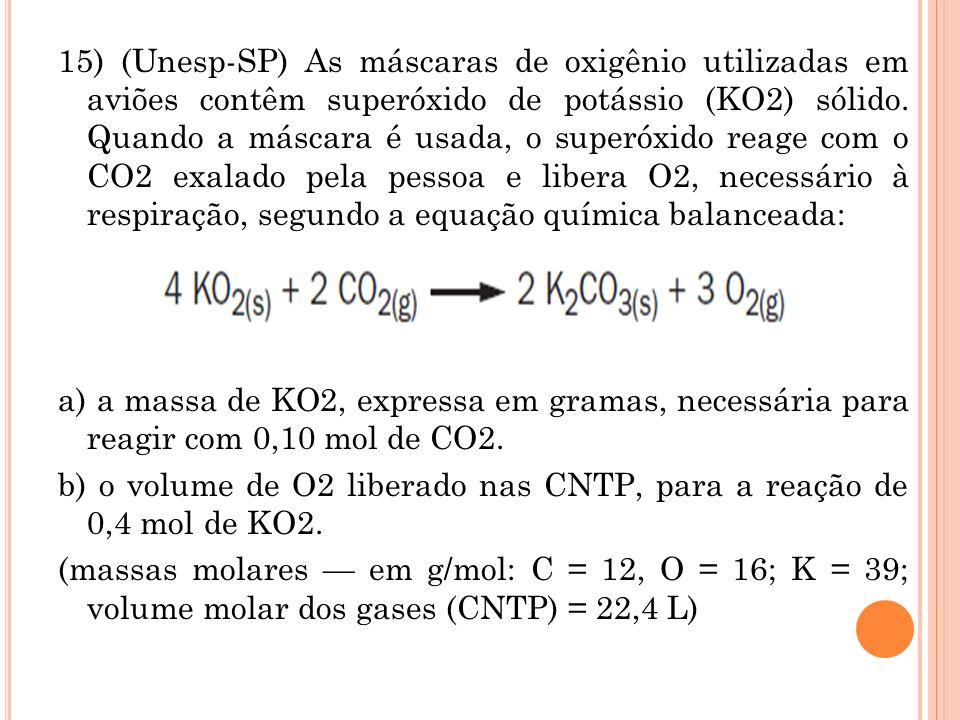 15) (Unesp-SP) As máscaras de oxigênio utilizadas em aviões contêm superóxido de potássio (KO2) sólido.