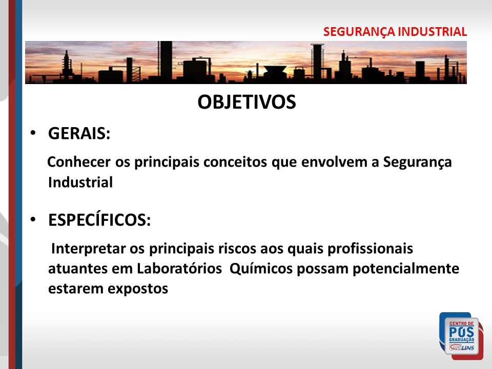 SEGURANÇA INDUSTRIALOBJETIVOS. GERAIS: Conhecer os principais conceitos que envolvem a Segurança Industrial.