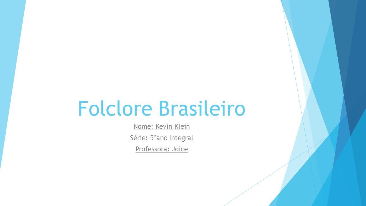 Nome: Kevin Klein Série: 5ºano Integral Professora: Joice