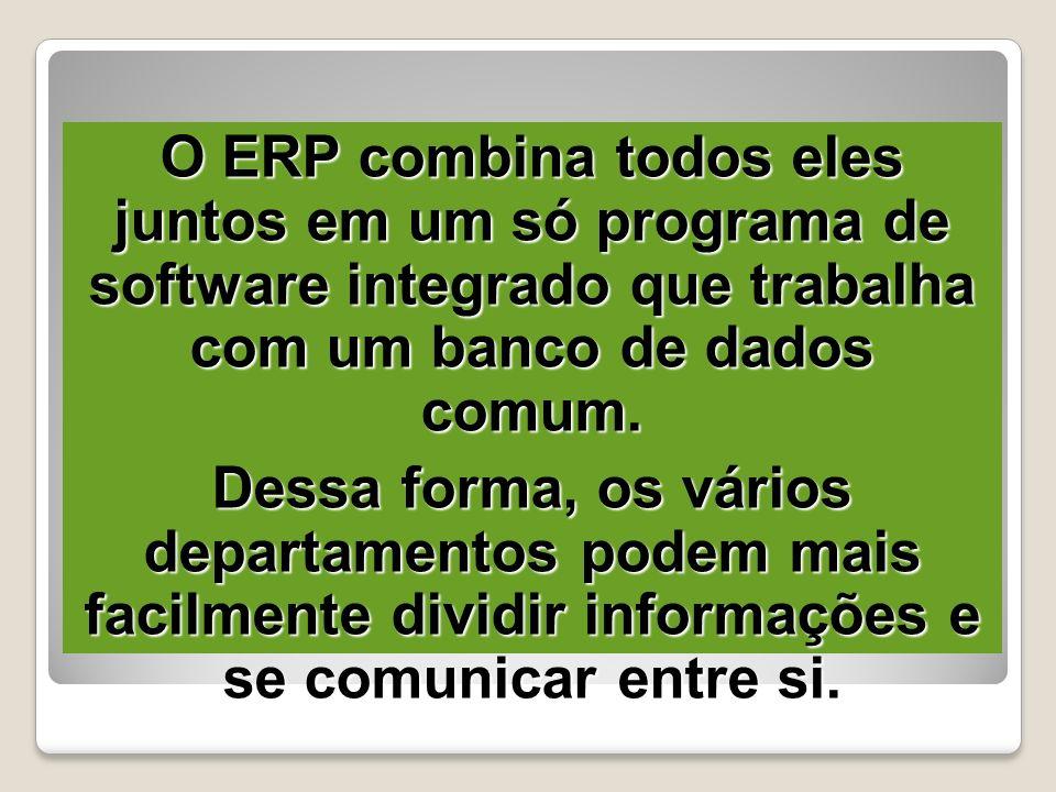 O ERP combina todos eles juntos em um só programa de software integrado que trabalha com um banco de dados comum.