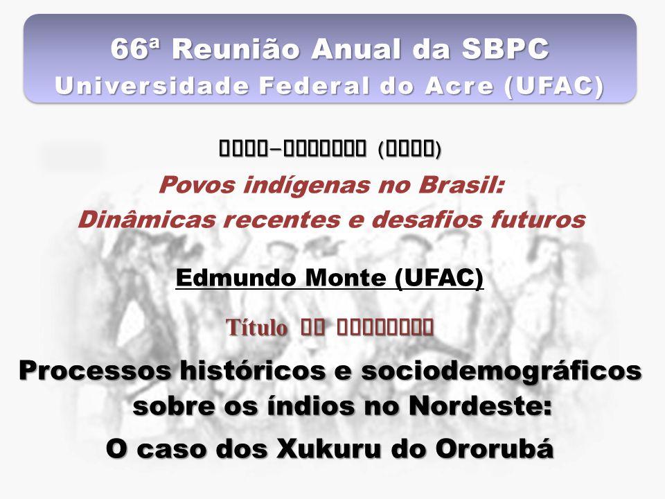 66ª Reunião Anual da SBPC Universidade Federal do Acre (UFAC) Mesa-redonda (ABEP) Povos indígenas no Brasil:
