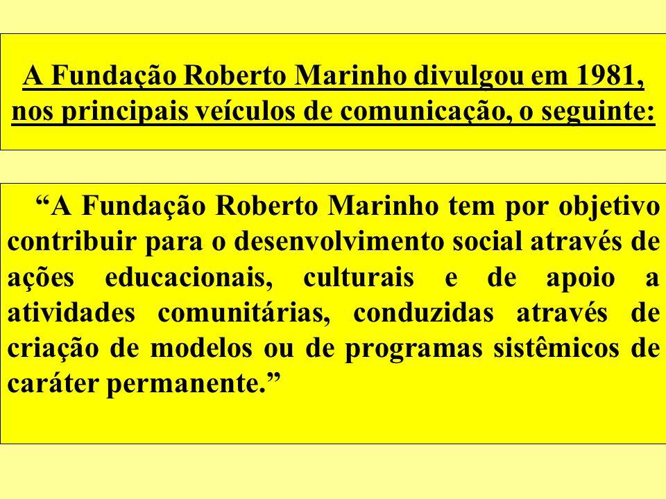 A Fundação Roberto Marinho divulgou em 1981, nos principais veículos de comunicação, o seguinte:
