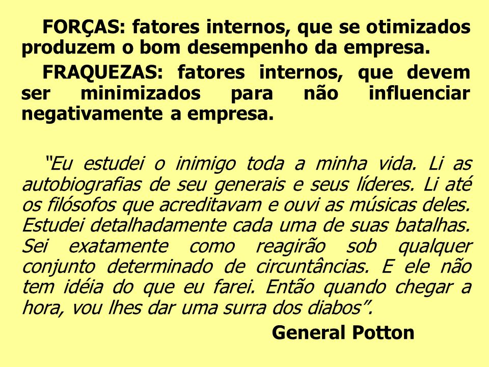 FORÇAS: fatores internos, que se otimizados produzem o bom desempenho da empresa.