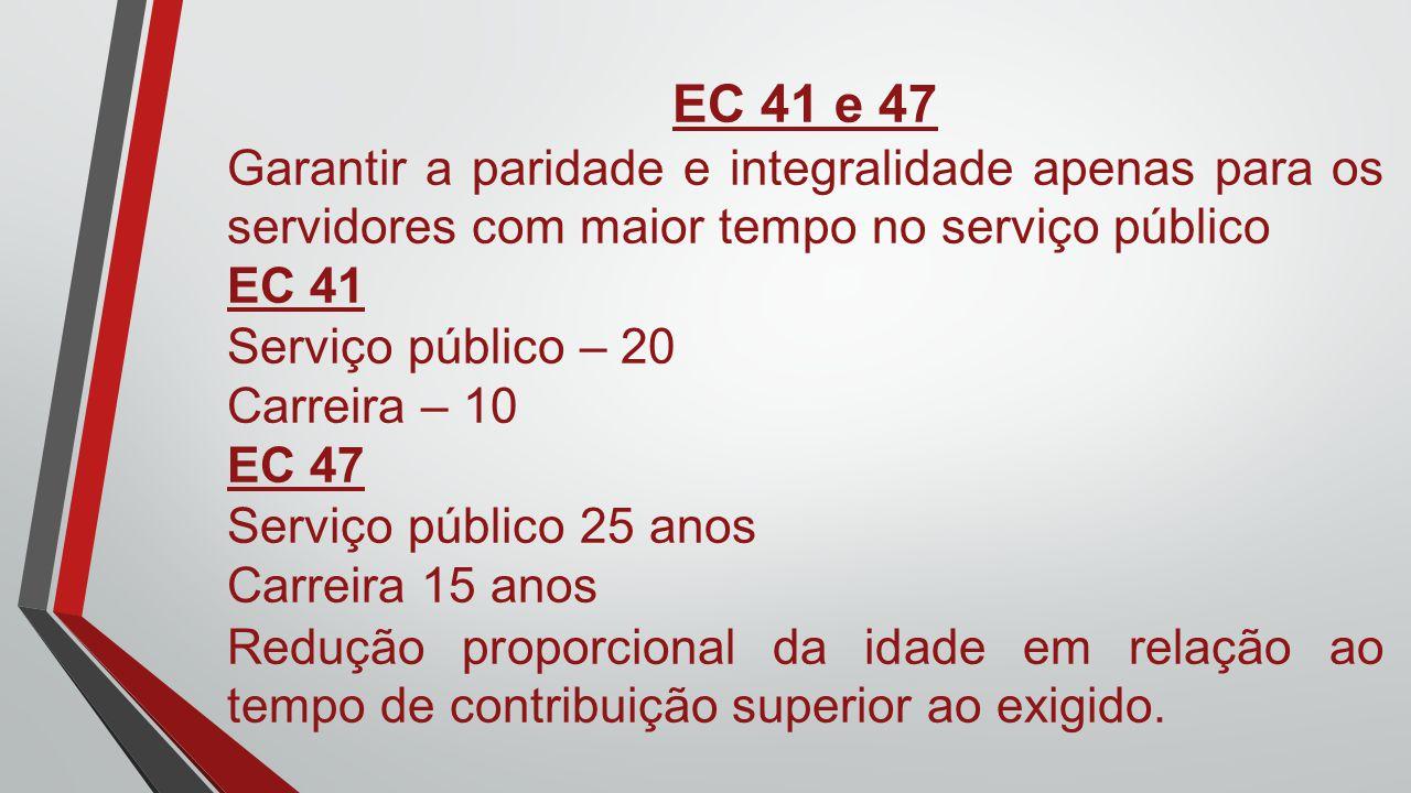 EC 41 e 47 Garantir a paridade e integralidade apenas para os servidores com maior tempo no serviço público.