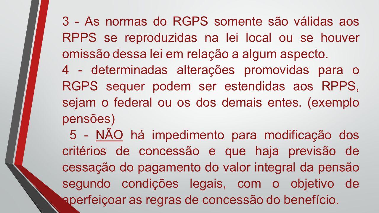 3 - As normas do RGPS somente são válidas aos RPPS se reproduzidas na lei local ou se houver omissão dessa lei em relação a algum aspecto.