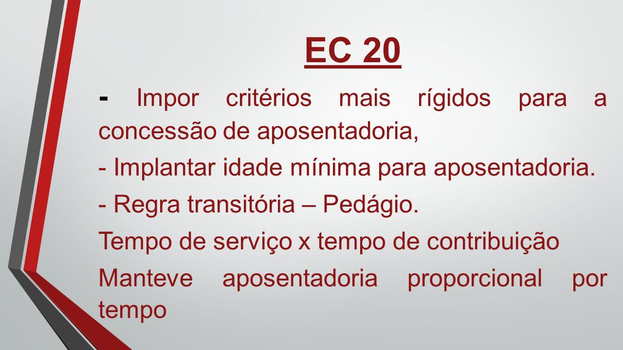 EC 20. - Impor critérios mais rígidos para a concessão de aposentadoria, - Implantar idade mínima para aposentadoria.