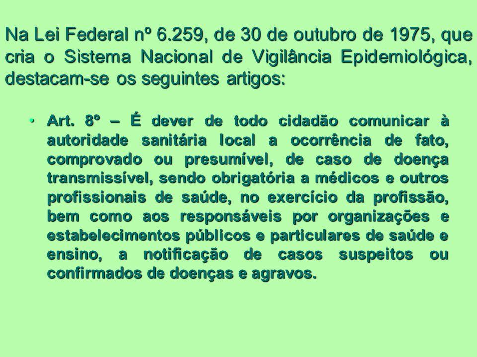 Na Lei Federal nº 6.259, de 30 de outubro de 1975, que cria o Sistema Nacional de Vigilância Epidemiológica, destacam-se os seguintes artigos: