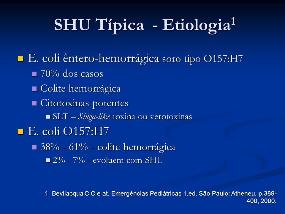 SHU Típica - Etiologia1 E. coli êntero-hemorrágica soro tipo O157:H7