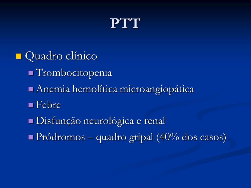 PTT Quadro clínico Trombocitopenia Anemia hemolítica microangiopática