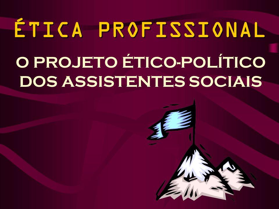 O PROJETO ÉTICO-POLÍTICO DOS ASSISTENTES SOCIAIS