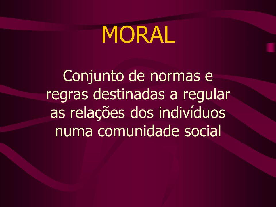 MORAL Conjunto de normas e regras destinadas a regular as relações dos indivíduos numa comunidade social.