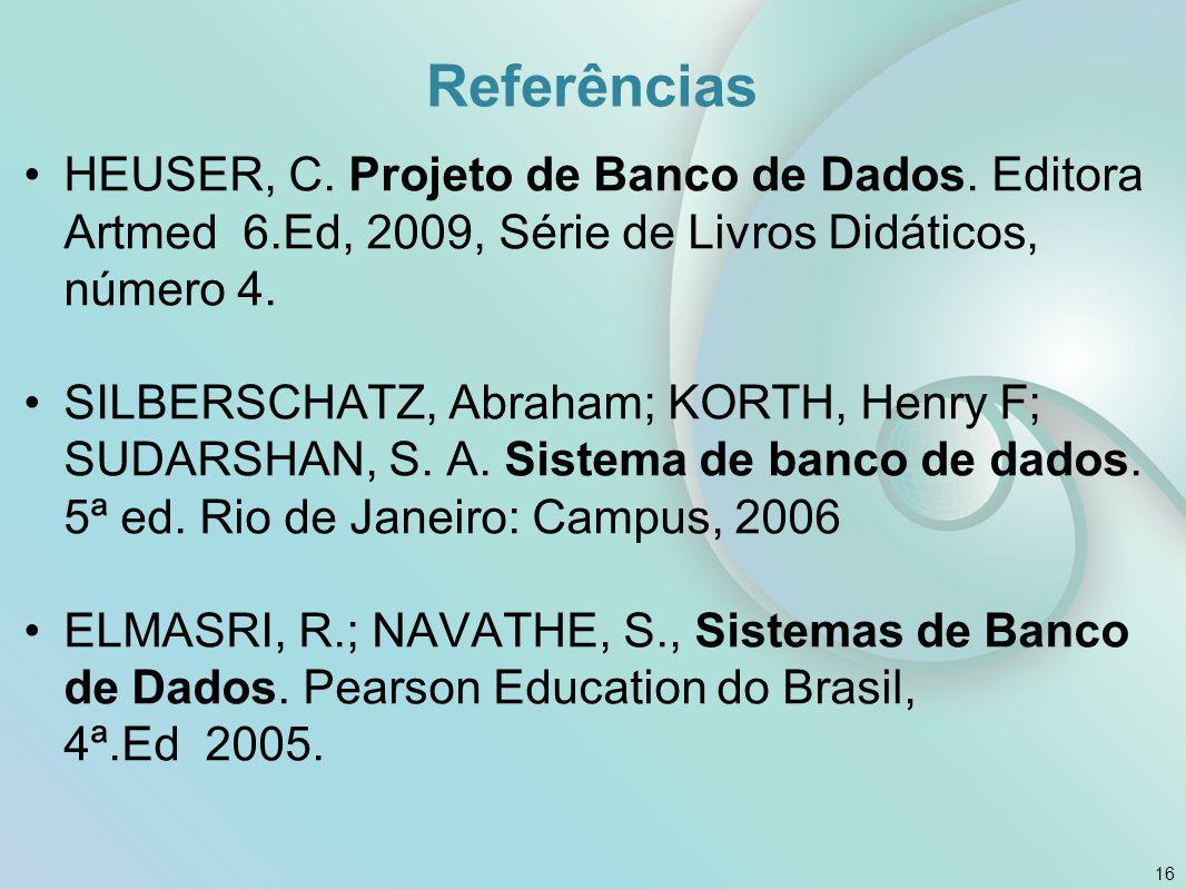 Referências HEUSER, C. Projeto de Banco de Dados. Editora Artmed 6.Ed, 2009, Série de Livros Didáticos, número 4.