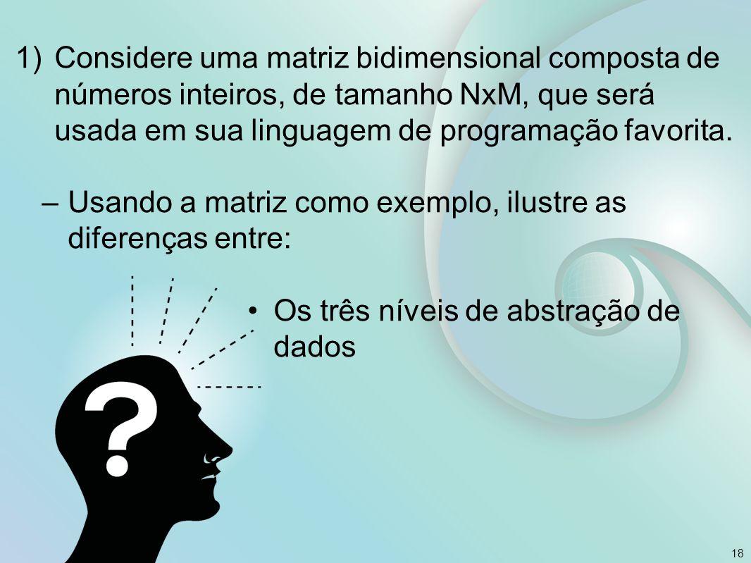 Considere uma matriz bidimensional composta de números inteiros, de tamanho NxM, que será usada em sua linguagem de programação favorita.