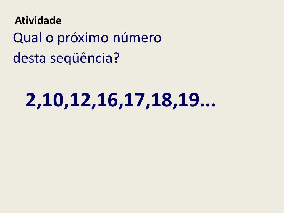 2,10,12,16,17,18,19... Qual o próximo número desta seqüência