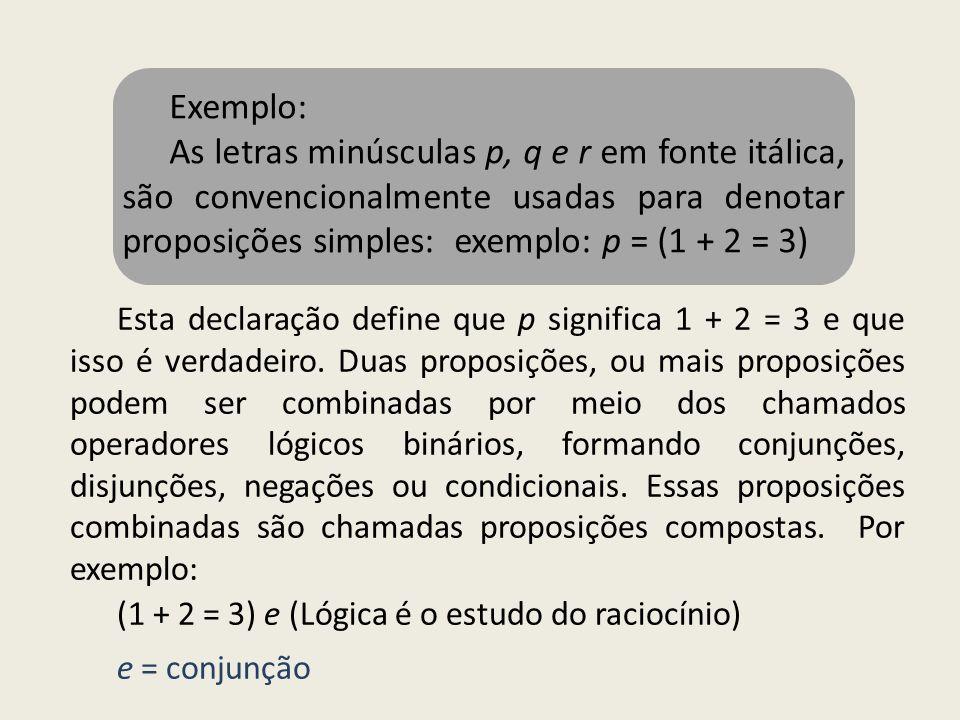 Exemplo: As letras minúsculas p, q e r em fonte itálica, são convencionalmente usadas para denotar proposições simples: exemplo: p = (1 + 2 = 3)
