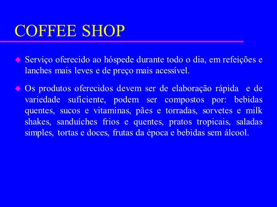 COFFEE SHOP Serviço oferecido ao hóspede durante todo o dia, em refeições e lanches mais leves e de preço mais acessível.