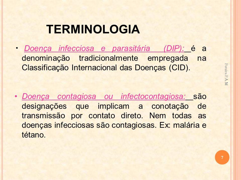 TERMINOLOGIADoença infecciosa e parasitária (DIP): é a denominação tradicionalmente empregada na Classificação Internacional das Doenças (CID).