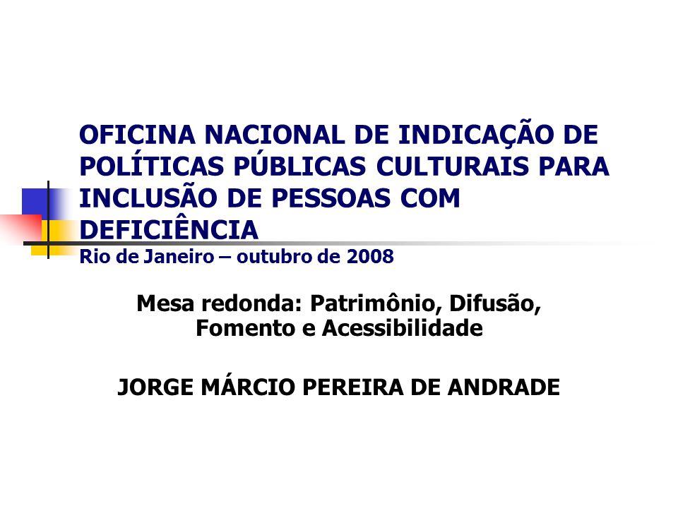 OFICINA NACIONAL DE INDICAÇÃO DE POLÍTICAS PÚBLICAS CULTURAIS PARA INCLUSÃO DE PESSOAS COM DEFICIÊNCIA Rio de Janeiro – outubro de 2008