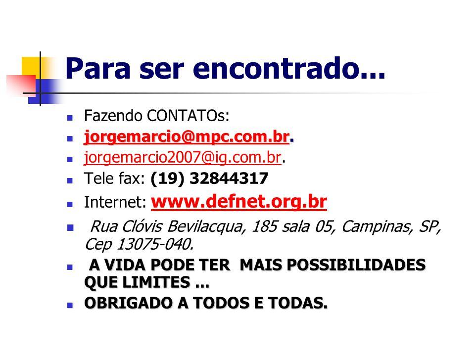 Para ser encontrado... Fazendo CONTATOs: jorgemarcio@mpc.com.br. jorgemarcio2007@ig.com.br. Tele fax: (19) 32844317.