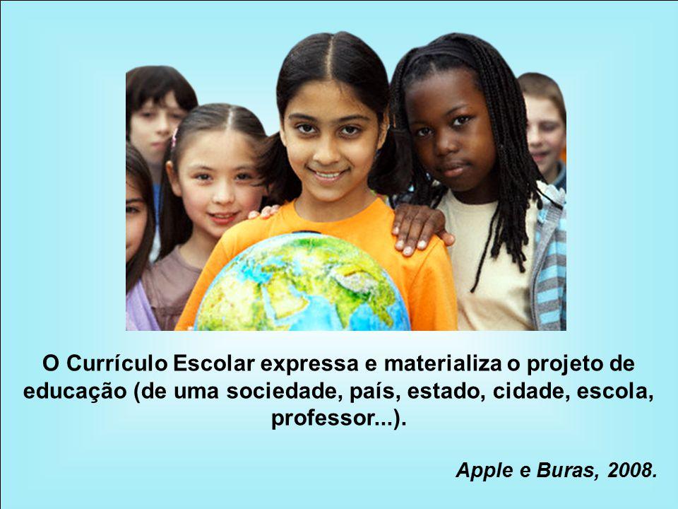 O Currículo Escolar expressa e materializa o projeto de educação (de uma sociedade, país, estado, cidade, escola, professor...).