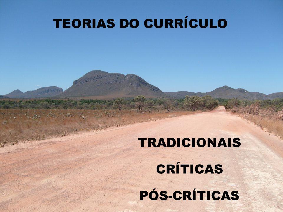 TEORIAS DO CURRÍCULO TRADICIONAIS CRÍTICAS PÓS-CRÍTICAS