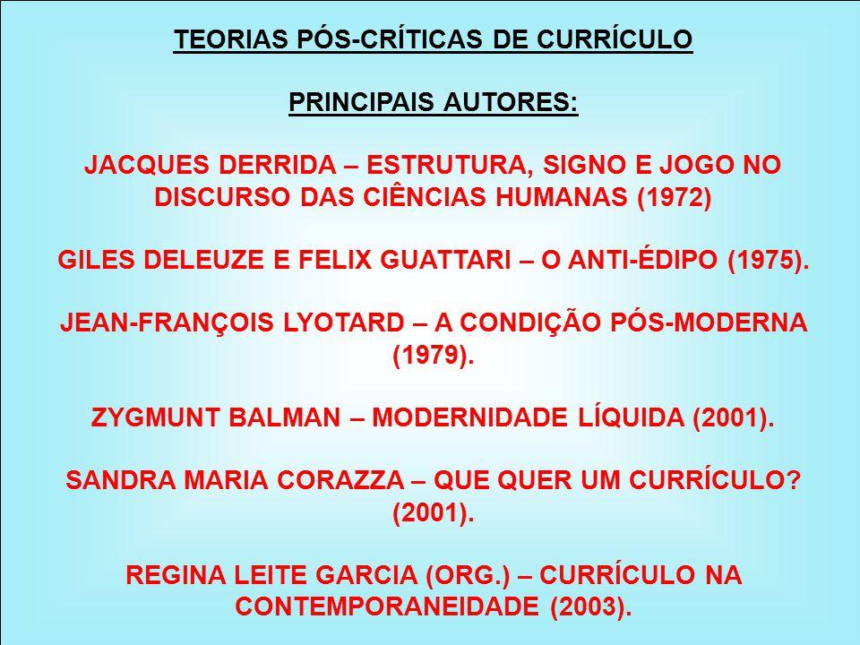 TEORIAS PÓS-CRÍTICAS DE CURRÍCULO PRINCIPAIS AUTORES: