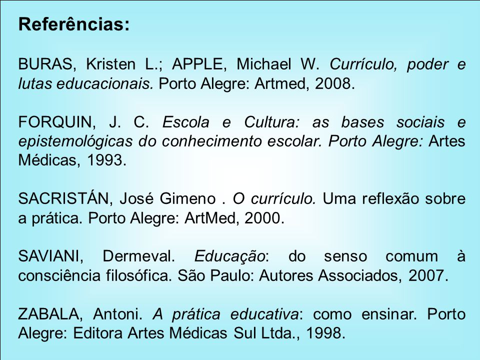 Referências: BURAS, Kristen L.; APPLE, Michael W. Currículo, poder e lutas educacionais. Porto Alegre: Artmed, 2008.