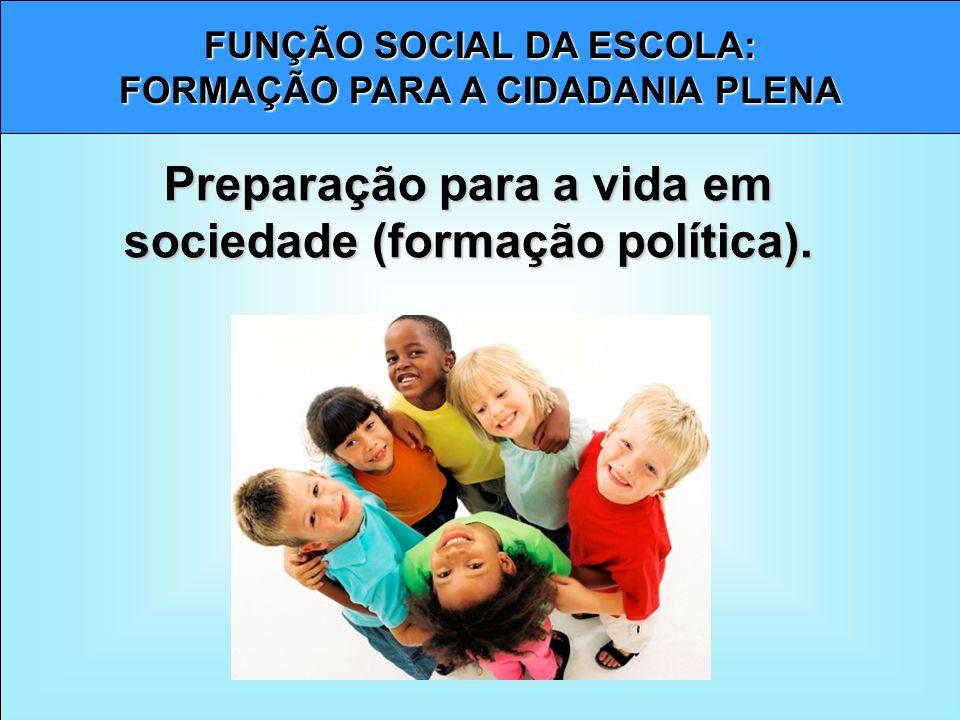 Preparação para a vida em sociedade (formação política).
