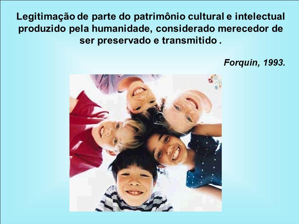 Legitimação de parte do patrimônio cultural e intelectual produzido pela humanidade, considerado merecedor de ser preservado e transmitido .