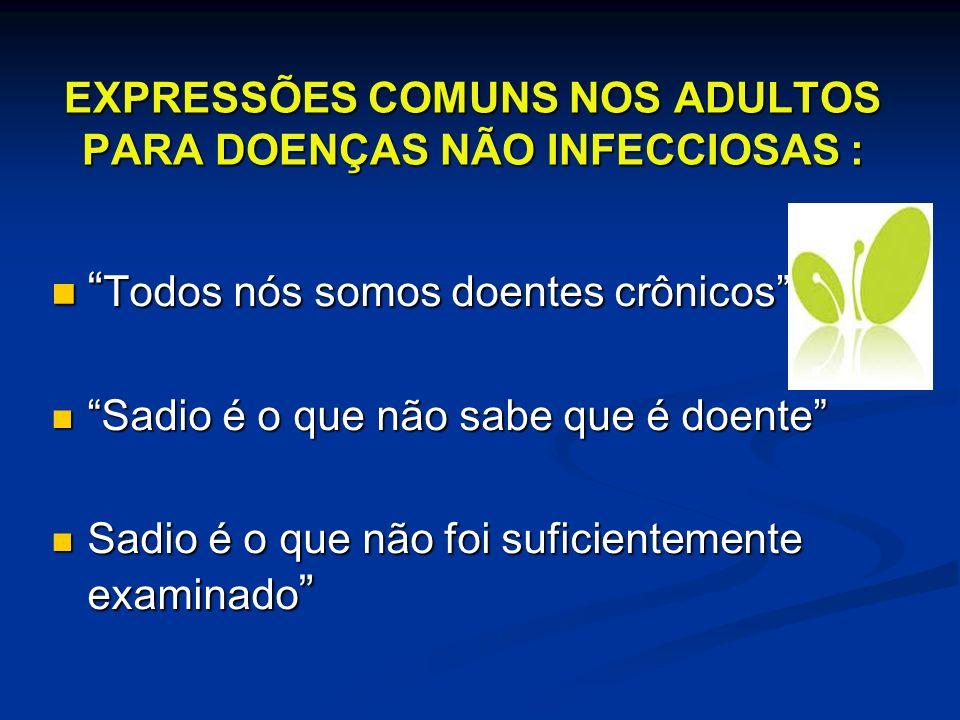 EXPRESSÕES COMUNS NOS ADULTOS PARA DOENÇAS NÃO INFECCIOSAS :