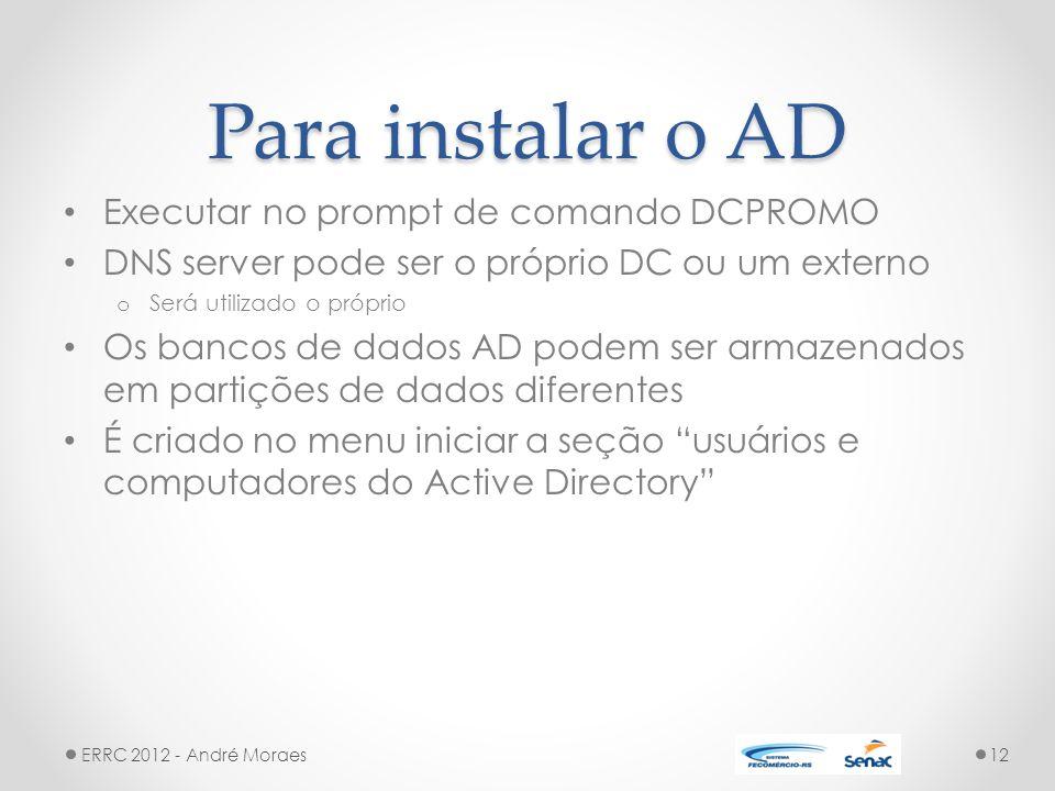 Para instalar o AD Executar no prompt de comando DCPROMO