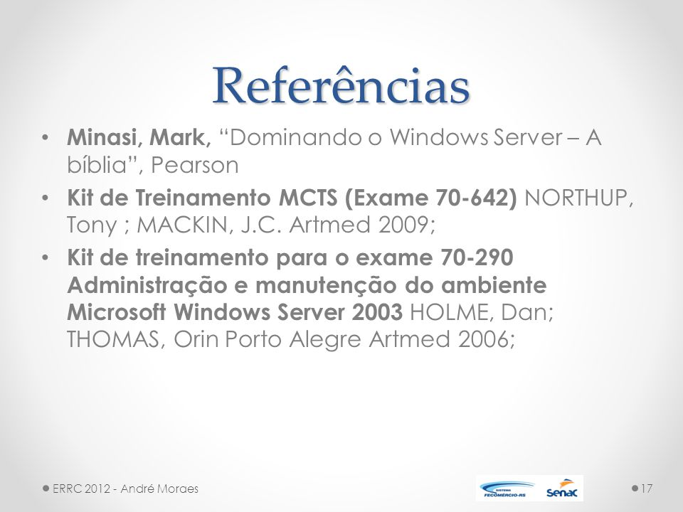 Referências Minasi, Mark, Dominando o Windows Server – A bíblia , Pearson.
