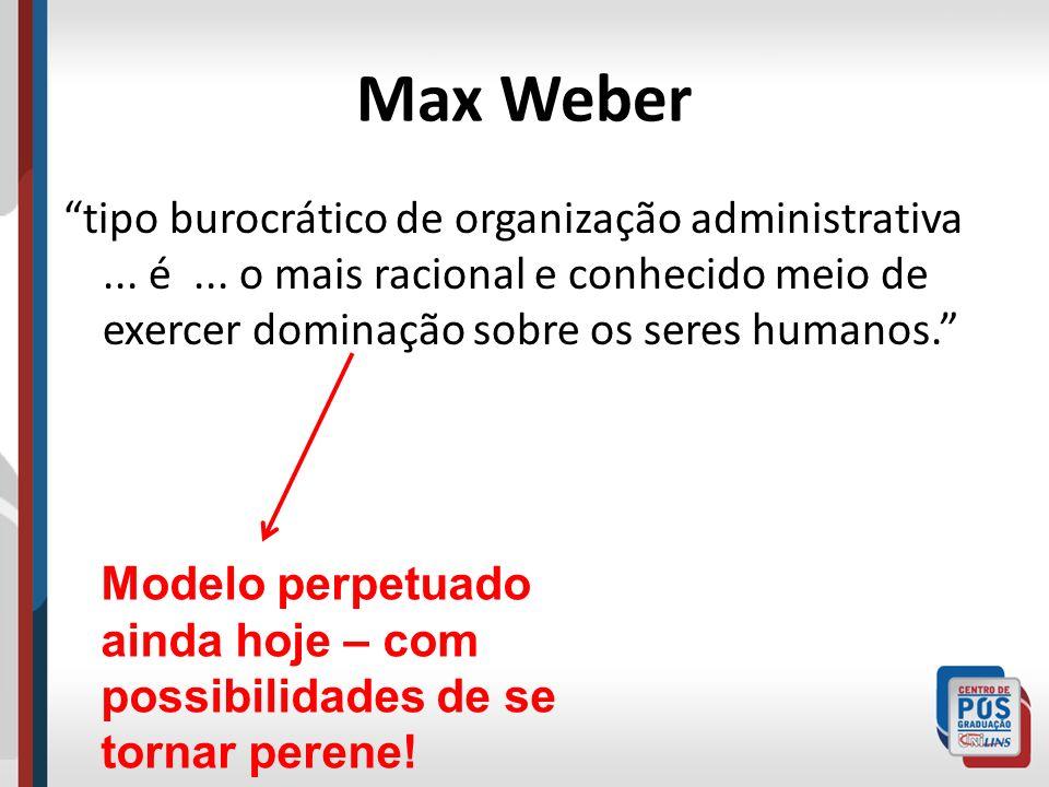 Max Weber tipo burocrático de organização administrativa ... é ... o mais racional e conhecido meio de exercer dominação sobre os seres humanos.