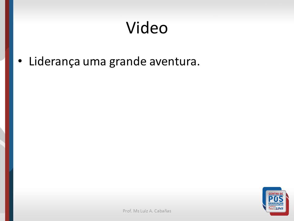 Video Liderança uma grande aventura. Prof. Ms Luiz A. Cabañas