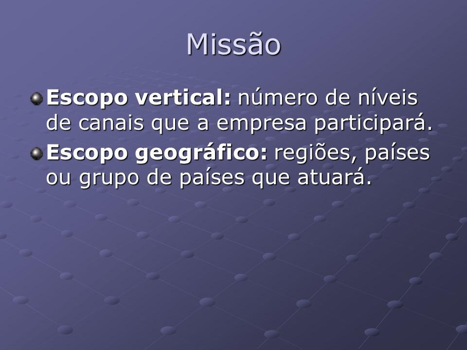 MissãoEscopo vertical: número de níveis de canais que a empresa participará.