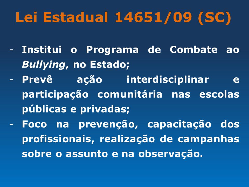 Lei Estadual 14651/09 (SC) Institui o Programa de Combate ao Bullying, no Estado;