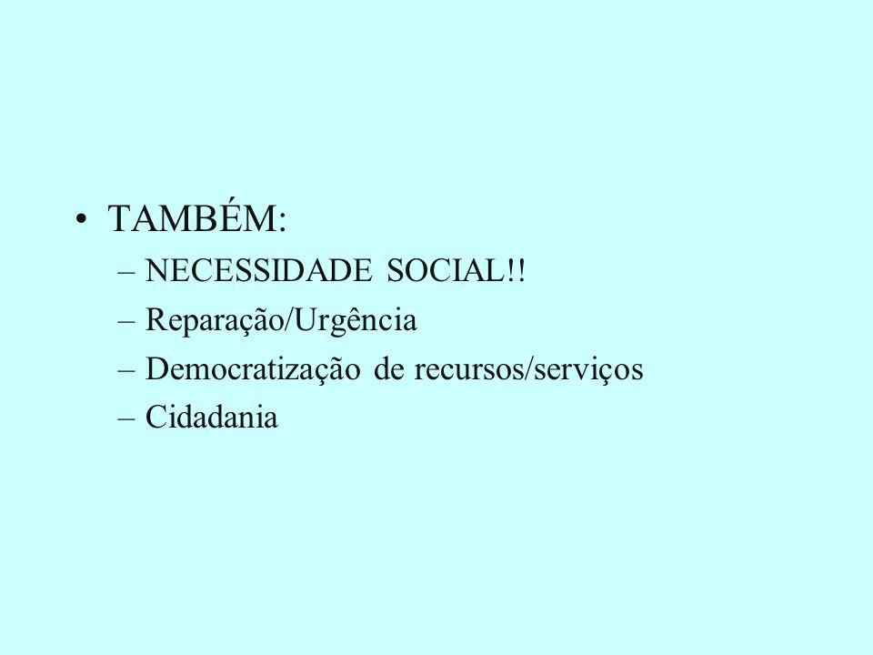TAMBÉM: NECESSIDADE SOCIAL!! Reparação/Urgência