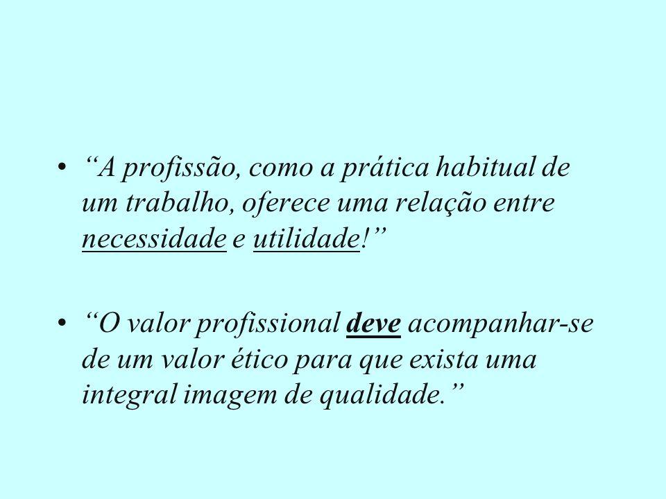 A profissão, como a prática habitual de um trabalho, oferece uma relação entre necessidade e utilidade!