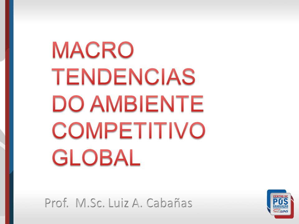MACRO TENDENCIAS DO AMBIENTE COMPETITIVO GLOBAL